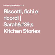 Biscotti, fichi e ricordi | Sarah's Kitchen Stories