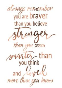 Quotes Sayings and Affirmations Always remember you are braver than you believe stronger than you seem smarter than you think and loved more than you know. Motivacional Quotes, Cute Quotes, Great Quotes, Quotes To Live By, Inspirational Quotes, You Are Beautiful Quotes, Qoutes, Cute Sayings, Daily Inspiration Quotes
