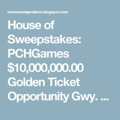 House of Sweepstakes: PCHGames $10,000,000.00 Golden Ticket Opportunity Gwy. No. 4900