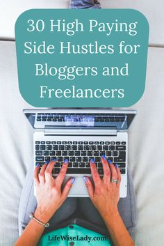 30 High Paying Side Hustles For Bloggers and Freelancers.  Great side hustles for the work at home mom. via @lifewiselady