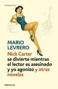 Nick Carter se divierte mientras el lector es asesinadoy [sic] yo agonizo y otras novelas / Mario Levrero ; prólogo de Ignacio Echevarría