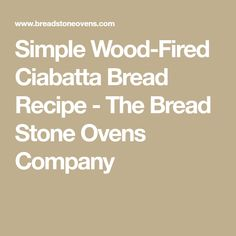 Simple Wood-Fired Ciabatta Bread Recipe - The Bread Stone Ovens Company