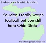 You Know Youre From Michigan When......although I DO watch football