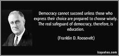 Franklin Roosevelt quote about where the most important place for understanding democracy starts. This is why teachers must encourage students the importance of being an active citizen.