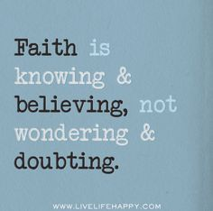Faith is knowing and believing, not wondering and doubting. by deeplifequotes, via Flickr