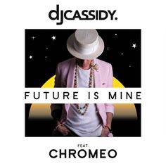 "DJ CASSIDY ft Chromeo - ""Future Is Mine"" (DJ Pack) **NEW SMASH!!!** #newmusic"