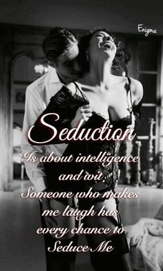 Seduction is about intelligence and wit ♠️