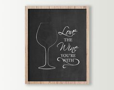 Wine Wall Decor - Wine Sign - Kitchen Signs - Wine Prints - Wine Glass Kitchen Wall Art - Wine Art - Love the Wine you're With - Home Decor by DaphneGraphics on Etsy https://www.etsy.com/listing/196000889/wine-wall-decor-wine-sign-kitchen-signs