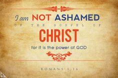 not ashamed Romans 1:16