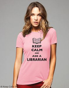 Keep Calm And Ask A Librarian TShirt  Printed on by keepcalmstore, $19.99