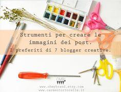 Ho chiesto a 7 blogger creative italiane, quali sono i loro 'strumenti del cuore' che usano per creare le immagini dei post. Ecco la lista!