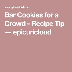 Bar Cookies for a Crowd - Recipe Tip — epicuricloud
