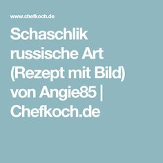 Schaschlik  russische Art (Rezept mit Bild) von Angie85 | Chefkoch.de