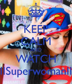 KEEP CALM AND WATCH IISuperwomanII love her sooo much! literally the highlight of every Monday and Thursday!!!!!!b <3