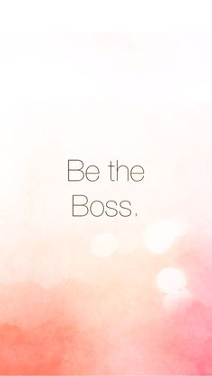 Be the boss iPhone wallpaper | #girlboss