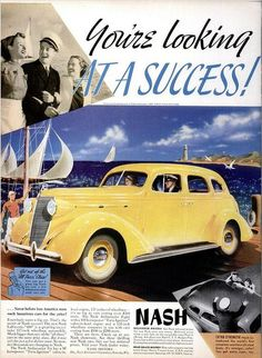 Nov 1936 ad for the 1937 Nash Motor Car.love this layout Vintage Advertisements, Vintage Ads, Vintage Designs, Classic Motors, Classic Auto, American Classic Cars, American Motors, Car Posters, Car Advertising