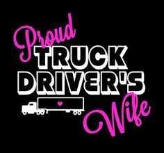 Proud Truck Driver's Wife T-shirt from Cutting Edge Design Company
