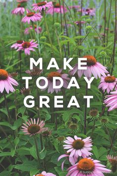 Make Today Great #inspiration