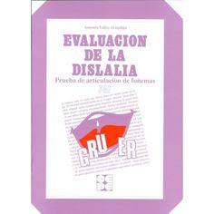Evaluación de la dislalia : prueba de articulación de fonemas / Antonio Vallés Arándiga Madrid : Ciencias de la Educación Preescolar y Especial, D.L. 2012 http://absysnetweb.bbtk.ull.es/cgi-bin/abnetopac01?TITN=476511