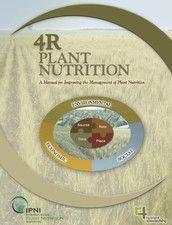 4R plant nutrition : a manual for improving the management of plant nutrition / [editors Tom W. Bruulsema, Paul E. Fixen, Gavin E. Sulewski]. International Plant Nutrition Institute, cop. 2012