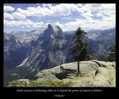 """""""Faith consists in believing when it is beyond the power of reason to believe."""" Quote for Voltaire and Half Dome in Yosemite National Park. Yosemite National Park, National Parks, Believe Quotes, Inspirational Posters, Half Dome, The World's Greatest, Fine Art America, Faith, Wall Art"""