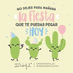 Mensaje para esos a quienes les gusta procrastinar. Don't put off till tomorrow the party you could have today. When it comes to partying, it is better to be safe than sorry Birthday Quotes, Birthday Wishes, Birthday Cards, Cactus Illustration, Happy Week End, Cute Messages, Twin Mom, Humor Grafico, Best Friends Forever