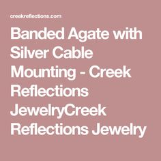 Banded Agate with Silver Cable Mounting - Creek Reflections JewelryCreek Reflections Jewelry