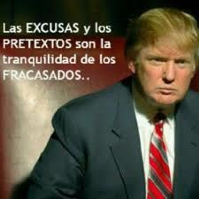 """""""Las excusas y los pretextos son la tranquilidad de los fracasados"""" Donald Trump"""
