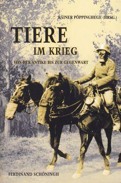 Tiere im Krieg: Von der Antike bis zur Gegenwart von Rainer Pöppinghege,  Schöningh Paderborn 2009, ISBN-13: 978-3506767493