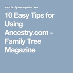 10 Easy Tips for Using Ancestry.com - Family Tree Magazine