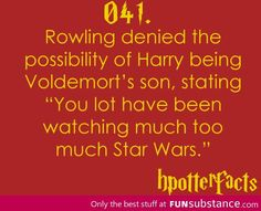 Harry potter fact. You have been watching way to much star wars :)