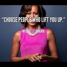 15 Inspirational Quotes to Get You Through The Day Choose people who lift you up -- First Lady Michelle Obama Michelle Obama Quotes, Divas, American First Ladies, Celebration Quotes, Thats The Way, Wisdom Quotes, Qoutes, Quotations, Life Quotes