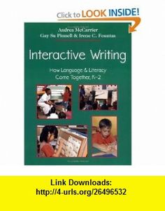 Interactive Writing How Language  Literacy Come Together, K-2 (9780325002095) Andrea McCarrier, Irene C. Fountas, Gay Su Pinnell, Irene Fountas , ISBN-10: 0325002096  , ISBN-13: 978-0325002095 ,  , tutorials , pdf , ebook , torrent , downloads , rapidshare , filesonic , hotfile , megaupload , fileserve