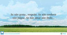 Se não gosta , respeite. Se não conhece não julgue. Se não amar não iluda...  #comecarodia #pensamento