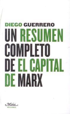 """Un resumen completo de """"El capital"""" de Marx / [Karl Marx], Diego Guerrero"""
