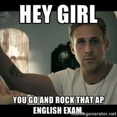 ... rock that ap english exam. - ryan gosling hey girl | Meme Generator