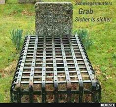 Schwiegermutters Grab..
