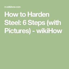 How to Harden Steel: 6 Steps (with Pictures) - wikiHow