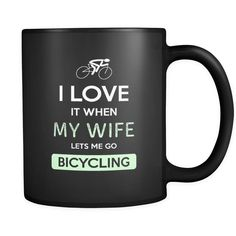 Bicycling - I love it when my wife lets me go Bicycling - 11oz Black Mug