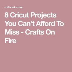 8 Cricut Projects You Can't Afford To Miss - Crafts On Fire