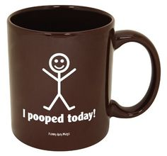 I Pooped Today Mug-- Funny High Quality Coffee Mug!!-- Printed & Tested In The USA!! (11oz, Brown I Pooped Today) Funny Guy Mugs,http://www.amazon.com/dp/B00AVZXZO2/ref=cm_sw_r_pi_dp_79RFsb1GFK773QR5