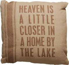 Heaven IS a little closer in a home by the lake! One two or three of these cuties make the perfect accent. Scatter on the swing porch, in the guest room or your favorite chair. Mix and Match with other pillows. 15 inch square cotton pillow with a vintage look. Vacuum packed for ease of shipping pillow will puff upon opening.