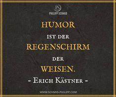 Humor ist der Regenschirm der Weisen. - Erich Kästner -