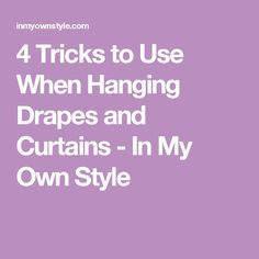 4 Tricks to Use When Hanging Drapes and Curtains - In My Own Style