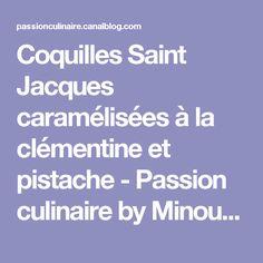 Coquilles Saint Jacques caramélisées à la clémentine et pistache - Passion culinaire by Minouchka