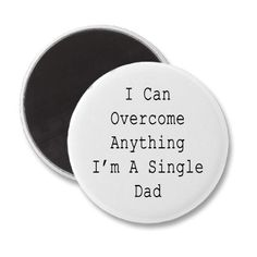 I Can Overcome Anything I'm A Single Dad