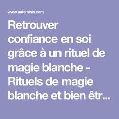Retrouver confiance en soi grâce à un rituel de magie blanche - Rituels de magie blanche et bien être - aufeminin