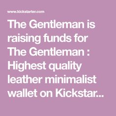 The Gentleman is raising funds for The Gentleman : Highest quality leather minimalist wallet on Kickstarter! Slim & Secure Wallet, Premium Durable Leather, Convenient pull-out strap, Designed for Functionality Minimalist Wallet, Raising, Gentleman, Slim, Leather, Gentleman Style, Men Styles