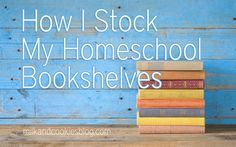 My Top 8 Favorite Places for Homeschool Books and how I stock my homeschool bookshelves