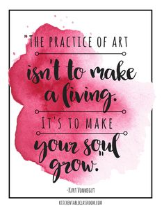 It's about the making not what is being made! Be an artist! Let these artist quotes encourage each of you to embrace creativity in whatever form suits you!